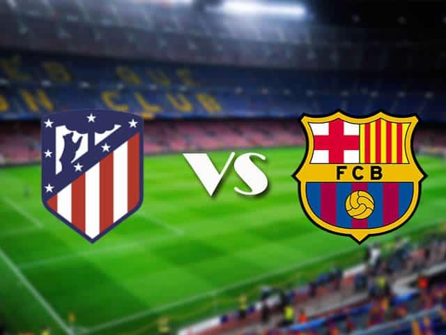 Soi kèo nhà cái Atl. Madrid vs Barcelona, 22/11/2020 - VĐQG Tây Ban Nha