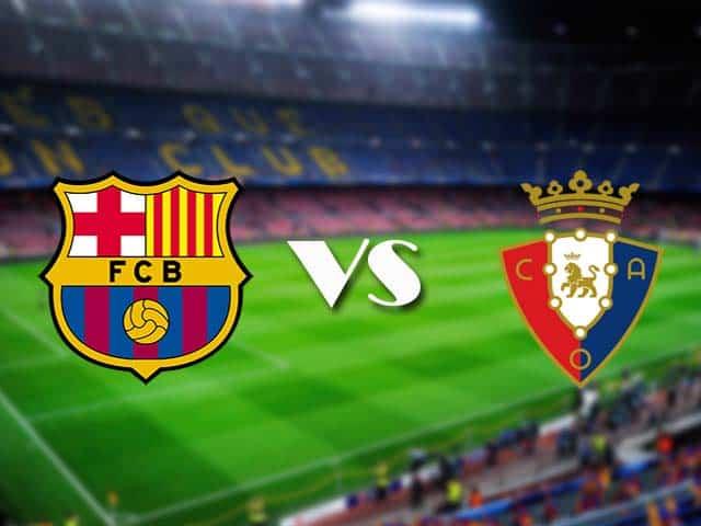 Soi kèo nhà cái Barcelona vs Osasuna, 28/11/2020 - VĐQG Tây Ban Nha