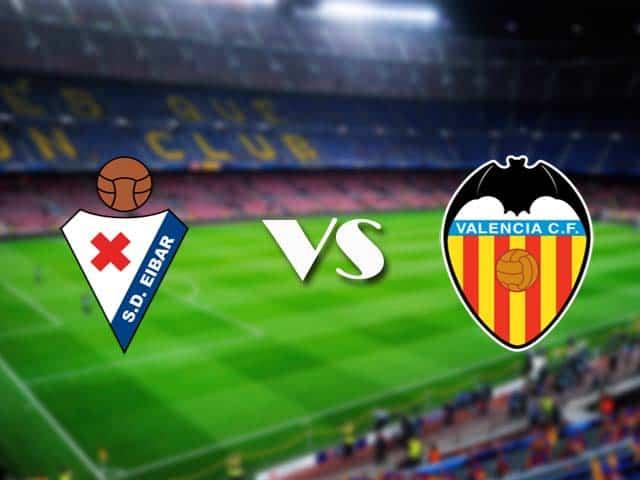Soi kèo nhà cái Eibar vs Valencia, 08/12/2020 - VĐQG Tây Ban Nha