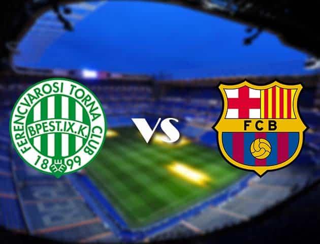 Soi kèo nhà cái Ferencvaros vs Barcelona, 03/12/2020 - Cúp C1 Châu Âu
