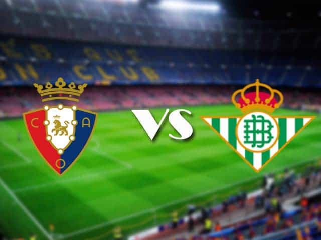 Soi kèo nhà cái Osasuna vs Betis, 06/12/2020 - VĐQG Tây Ban Nha