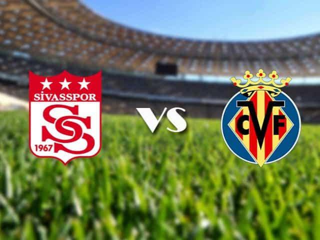 Soi kèo nhà cái Sivasspor vs Villarreal, 4/12/2020 - Cúp C2 Châu Âu