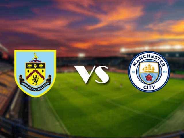 Soi kèo nhà cái Burnley vs Man City, 04/2/2021 - Ngoại Hạng Anh