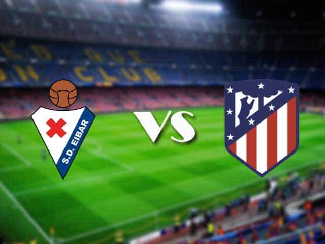 Soi kèo nhà cái Eibar vs Atletico Madrid, 22/01/2021 - VĐQG Tây Ban Nha