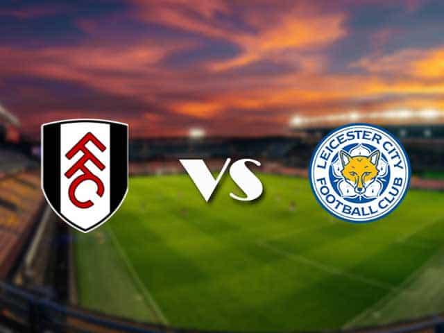 Soi kèo nhà cái Fulham vs Leicester, 04/2/2021 - Ngoại Hạng Anh