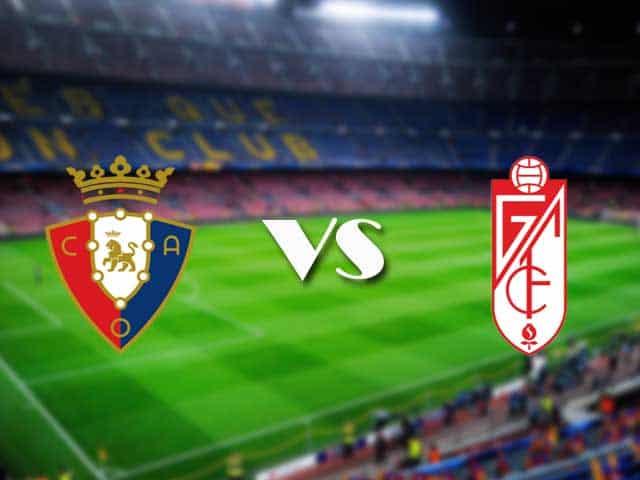 Soi kèo nhà cái Osasuna vs Granada CF, 24/01/2021 - VĐQG Tây Ban Nha