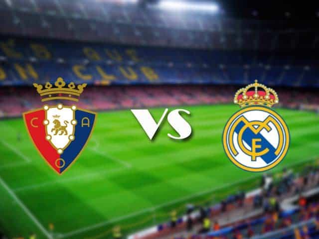 Soi kèo nhà cái Osasuna vs Real Madrid, 10/01/2021 - VĐQG Tây Ban Nha