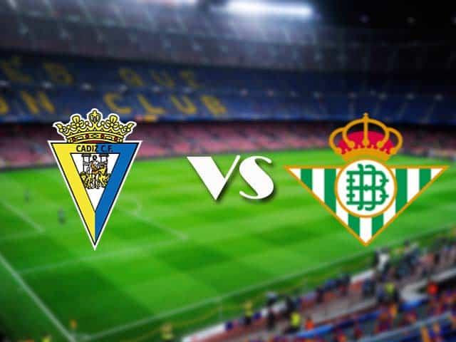 Soi kèo nhà cái Cadiz vs Real Betis, 28/2/2021 - VĐQG Tây Ban Nha