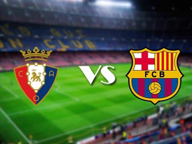 Soi kèo nhà cái Osasuna vs Barcelona, 7/3/2021 - VĐQG Tây Ban Nha