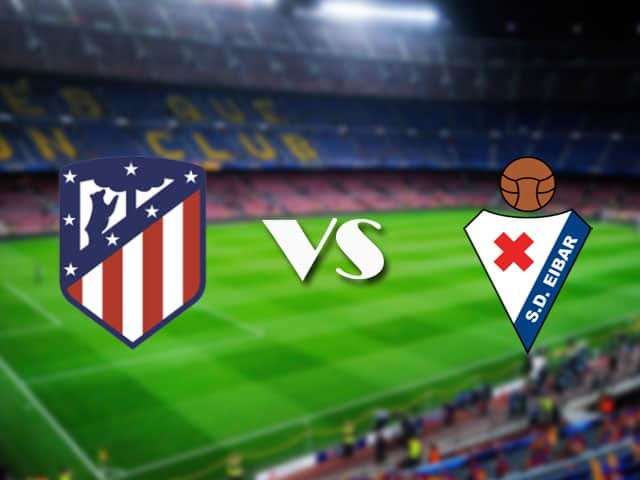 Soi kèo nhà cái Atl. Madrid vs Eibar, 18/04/2021 - VĐQG Tây Ban Nha