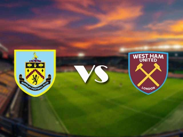 Soi kèo nhà cái Burnley vs West Ham, 4/5/2021 - Ngoại Hạng Anh