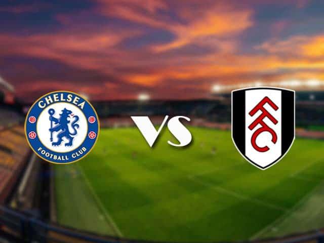 Soi kèo nhà cái Chelsea vs Fulham, 1/5/2021 - Ngoại Hạng Anh