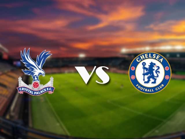 Soi kèo nhà cái Crystal Palace vs Chelsea, 10/4/2021 - Ngoại Hạng Anh