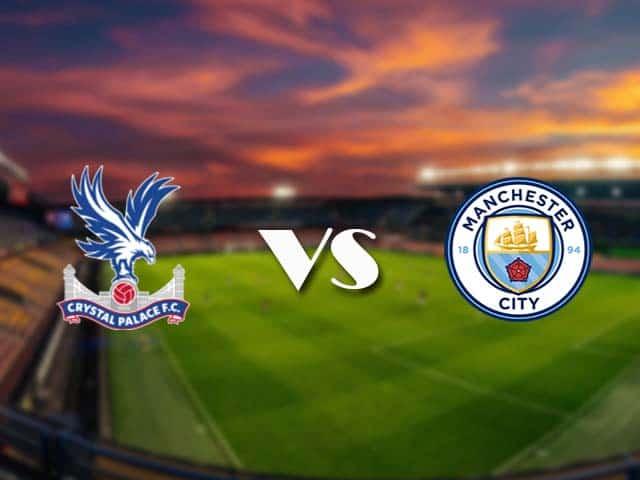 Soi kèo nhà cái Crystal Palace vs Manchester City, 1/5/2021 - Ngoại Hạng Anh