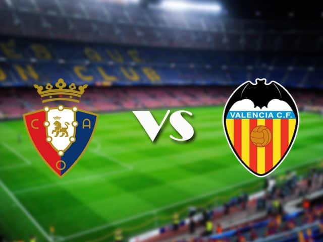 Soi kèo nhà cái Osasuna vs Valencia, 22/04/2021 - VĐQG Tây Ban Nha