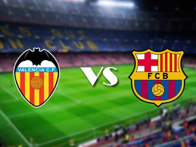 Soi kèo nhà cái Valencia vs Barcelona, 3/5/2021 - VĐQG Tây Ban Nha