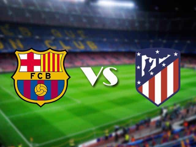 Soi kèo nhà cái Barcelona vs Atl. Madrid, 08/05/2021 - VĐQG Tây Ban Nha