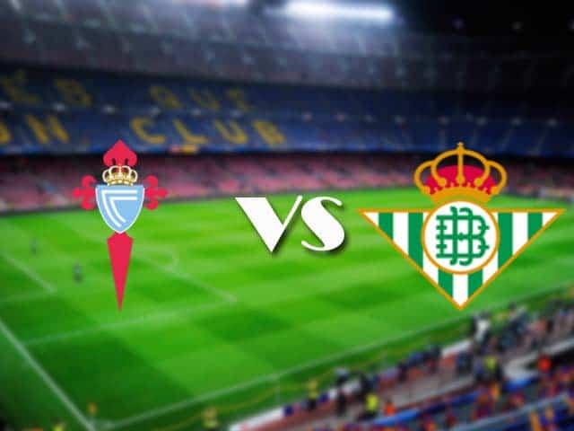 Soi kèo nhà cái Celta Vigo vs Betis, 22/05/2021 - VĐQG Tây Ban Nha