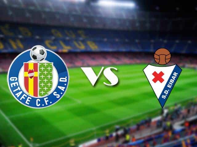 Soi kèo nhà cái Getafe vs Eibar, 09/05/2021 - VĐQG Tây Ban Nha