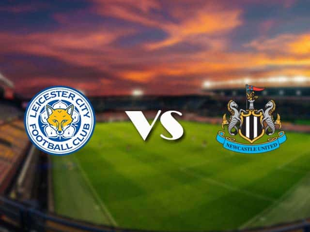 Soi kèo nhà cái Leicester vs Newcastle, 08/05/2021 - Ngoại Hạng Anh