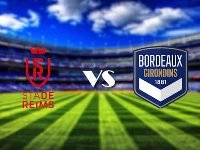 Soi kèo nhà cái Reims vs Bordeaux, 24/05/2021 - VĐQG Pháp [Ligue 1]