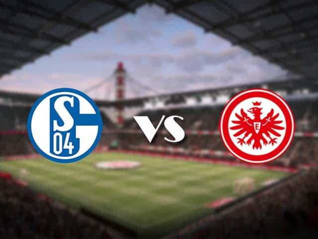 Soi kèo nhà cái Schalke vs Eintracht Frankfurt, 15/05/2021 - VĐQG Đức [Bundesliga]
