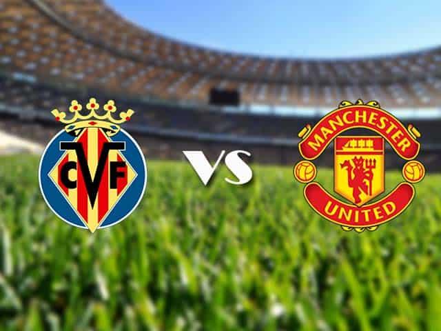 Soi kèo nhà cái Villarreal vs Manchester Utd, 27/05/2021 - Europa League