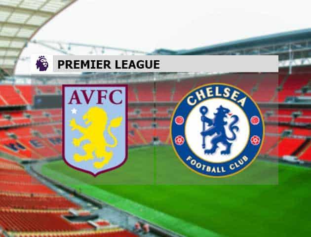Soi kèo nhà cái Aston Villa vs Chelsea, 23/05/2021 - Ngoại Hạng Anh