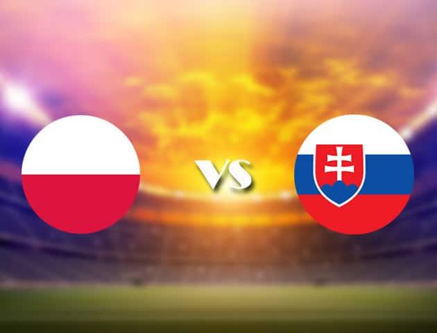 Soi kèo nhà cái Ba Lan vs Slovakia, 14/06/2021 - Giải vô địch bóng đá châu Âu