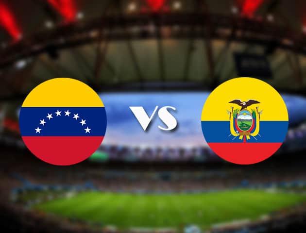 Soi kèo nhà cái Venezuela vs Ecuador, 21/06/2021 - Copa America