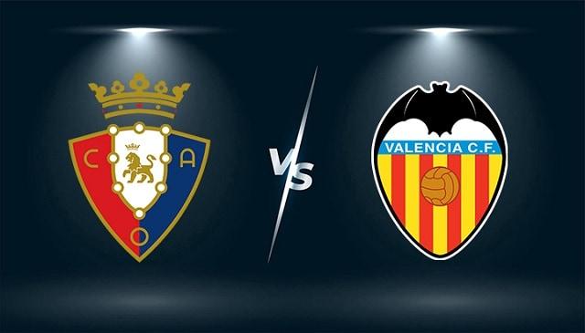 Soi kèo trận đấu Osasuna vs Valencia, 12/09/2021 - VĐQG Tây Ban Nha